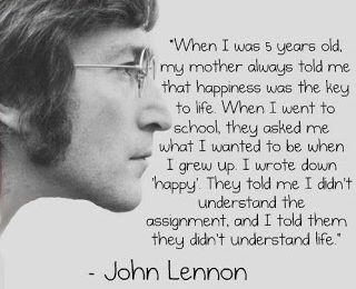 JOHN-LENNON-WHEN-I-WAS-5-YEARD-OLD-I-WROTE-I-WANTED-TO-GROW-UP-AND-BE-HAPPY.jpg
